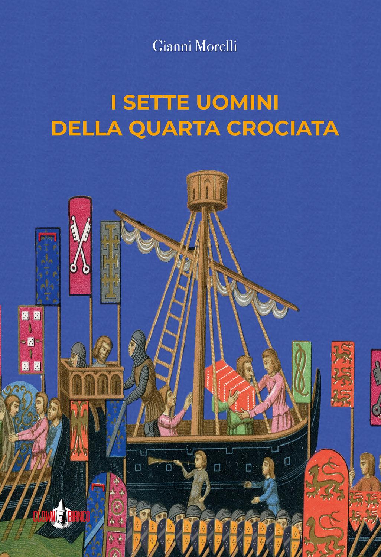 Copertina del libro I Sette Uomini della Quarta Crociata di Gianni Morelli