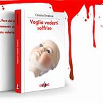 Voglio vederti soffrire, thriller psicologico di Cristina Brondoni